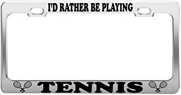 I/'D RATHER BE PLAYING TENNIS License Plate Frame