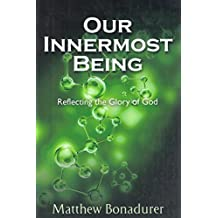 Our Innermost Being: Reflecting the glory of God