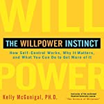 The Willpower Instinct: How Self-Control Works, Why It Matters, and What You Can Do to Get More of It Audiobook by Kelly McGonigal, Ph.D. Narrated by Walter Dixon