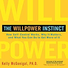 The Willpower Instinct: How Self-Control Works, Why It Matters, and What You Can Do to Get More of It  Audiobook by Kelly McGonigal Ph.D. Narrated by Walter Dixon