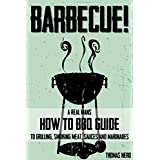 Barbecue: A Real Man's How To BBQ Guide To Grilling, Smoking Meat, Sauces & Marinades With Recipes (Outdoor Cooking)