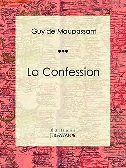 La Confession: Nouvelle sentimentale (French Edition) by [de Maupassant, Guy, Ligaran,]