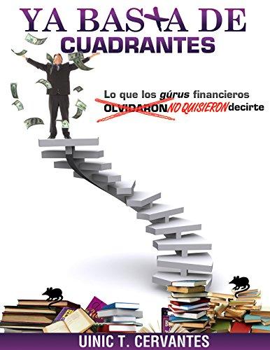 Descargar Libro Ya Basta De Cuadrantes: Lo Que Los Gurús Financieros Olvidaron Decirte Uinic Cervantes