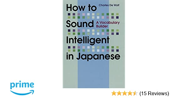 Amazon how to sound intelligent in japanese a vocabulary amazon how to sound intelligent in japanese a vocabulary builder 9781568364186 charles de wolf books fandeluxe Choice Image