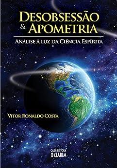 Desobsessão e Apometria: Análise à luz da ciência espírita por [Costa, Vitor Ronaldo]