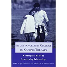 Acceptance And Change In Couple Therapy: A Therapists Guide To Transforming Relationships