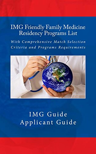 IMG Friendly Family Medicine Residency Programs List: With Comprehensive Match Selection Criteria and Programs Requirements Pdf