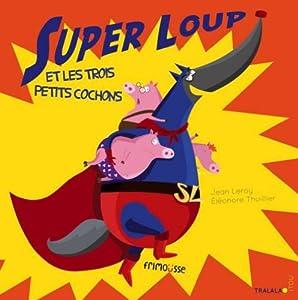"""Afficher """"Super Loup et les trois petits cochons"""""""