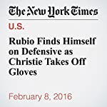 Rubio Finds Himself on Defensive as Christie Takes Off Gloves | Michael Barbaro