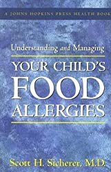[(Understanding and Managing Your Child's Food Allergies)] [Author: Scott H. Sicherer] published on (December, 2006)
