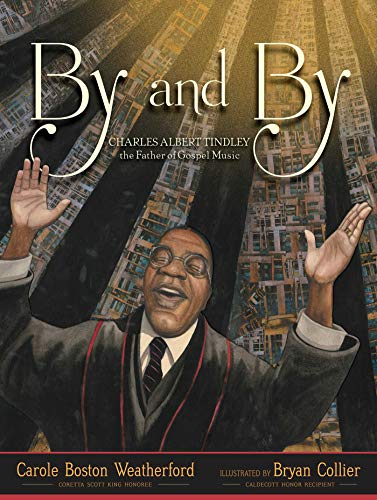 By and By: Charles Albert Tindley, the Father of Gospel Music
