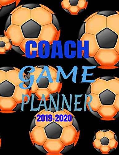 Coach Game Planner 2019-2020: Let's Play.  Soccer Coach 110 Page Notebook Planner (Coach Series)