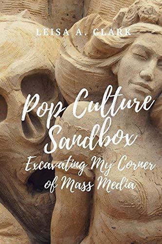 Pop Culture Sand Box: Excavating My Corner of Mass Media