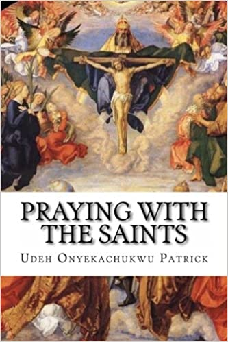 Praying With The Saints: Miraculous Prayers and Novenas for All Situations