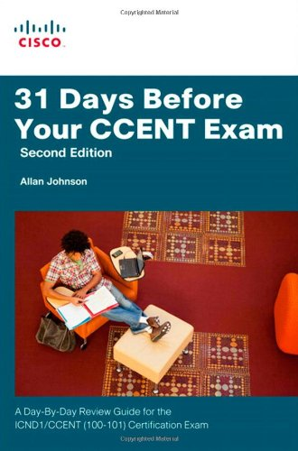 31 Days Before Your CCENT Certification Exam: A Day-By-Day Review Guide for the ICND1 (100-101) Certification Exam (2nd Edition)