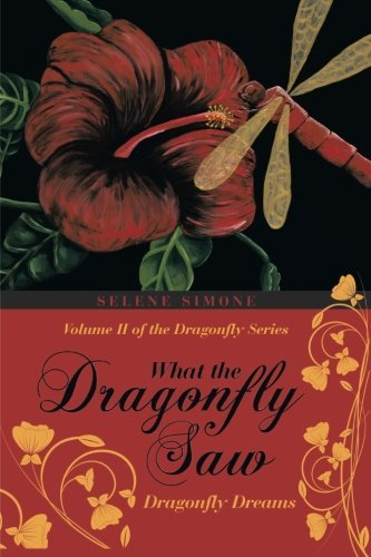 (What the Dragonfly Saw: Dragonfly Dreams-Volume II of the Dragonfly Series (Volume 2))