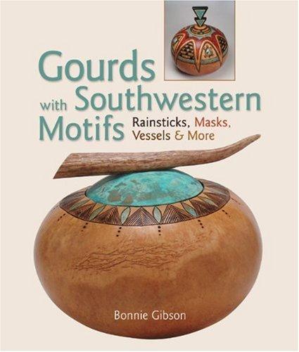 Gourds with Southwestern Motifs: Rainsticks, Masks, Vessels & More by Bonnie Gibson (2009-08-04) ()