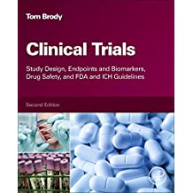 Clinical Trials, Second Edition: Study Design, Endpoints and Biomarkers, Drug Safety, and FDA and ICH Guidelines