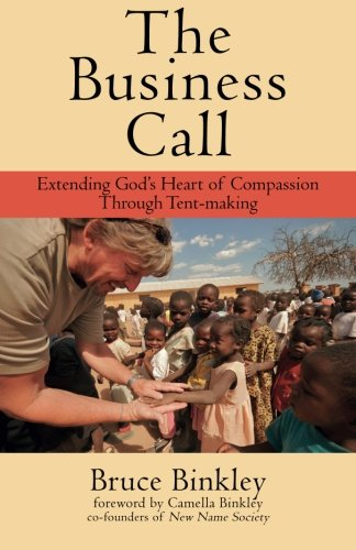 The Business Call: Extending God's Heart of Compassion Through Tent-making