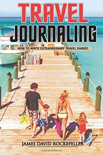 Travel Journaling: How to Write Extraordinary Travel Diaries (Journaling Travel)