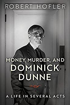 Money, Murder, and Dominick Dunne: A Life in Several Acts by [Hofler, Robert]