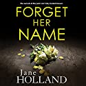 Forget Her Name Audiobook by Jane Holland Narrated by Henrietta Meire
