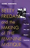 "Betty Friedan and the Making of ""The Feminine Mystique"": The American Left, the Cold War, and Modern Feminism (Culture, Politics and the Cold War)"