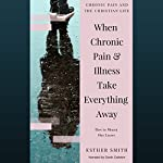 When Chronic Pain & Illness Take Everything Away: How to Mourn Our Losses  | Esther Smith