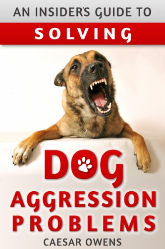 An Insider's Guide to Solving Dog Aggression Problems (Dog Insider Series Book 5) by [Owens, Caesar]