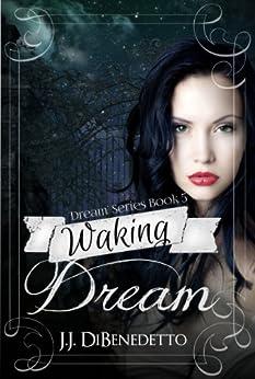 Waking Dream (Dream Series Book 5) by [DiBenedetto, J.J.]