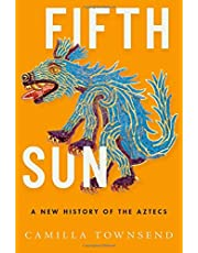 Fifth Sun: A New History of the Aztecs