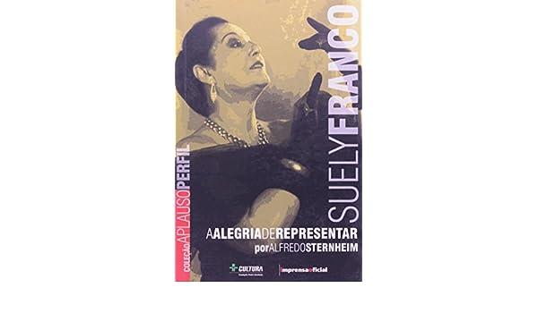 Suely Franco: a Arte de Representar: Alfredo Sternheim: 9788570603678: Amazon.com: Books