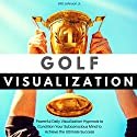 Golf Visualization: Powerful Daily Visualization Hypnosis to Condition Your Subconscious Mind to Achieve the Ultimate Success Audiobook by Will Johnson Jr. Narrated by Robert Gazy
