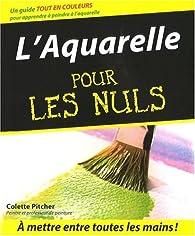L'Aquarelle pour les nuls par Colette Pitcher