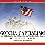 Gotcha Capitalism: How Hidden Fees Rip You Off Every Day-and What You Can Do About It | Bob Sullivan