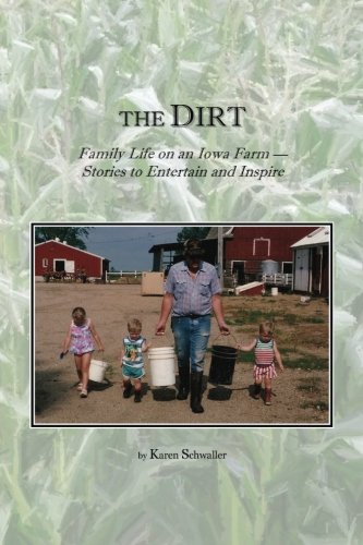 The Dirt: Family Life on an Iowa Farm--Stories to Entertain and Inspire pdf