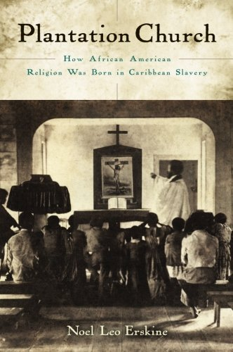 Search : Plantation Church: How African American Religion Was Born in Caribbean Slavery