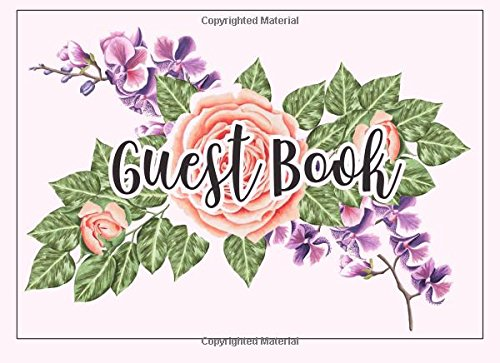 Guest book: Floral Cover: Birthday, Bridal Shower, Wedding, Baby Shower And Anniversary: Single-Sided Sign-In Guestbook Perfect