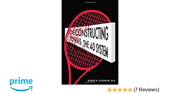 Deconstructing Tennis:The 4-D System: Robert W. Schewior: 9780692865156: Amazon.com: Books
