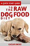 A Quick Start Guide to the Raw Dog Food Diet (Dog Insider Series Book 4)