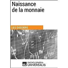 Naissance de la monnaie: (Les Dossiers d'Universalis) (French Edition)