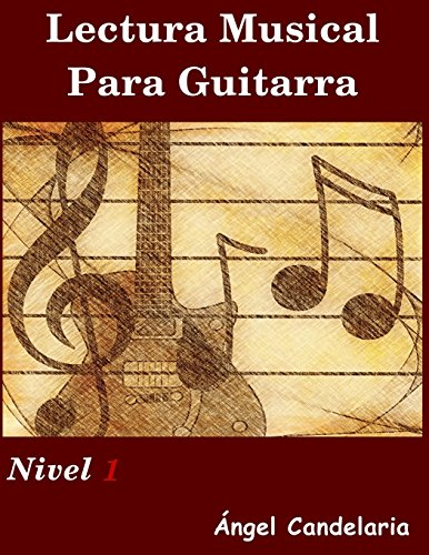 Descargar Libro Lectura Musical Para Guitarra: Nivel 1: Volume 1 Angel Candelaria