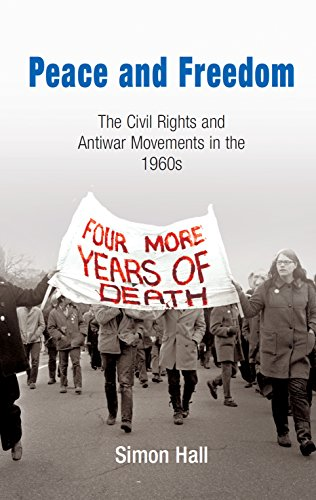 (Peace and Freedom: The Civil Rights and Antiwar Movements in the 1960s (Politics and Culture in Modern America))