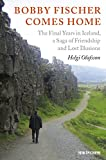 Bobby Fischer Comes Home: The Final Years In Iceland, A Saga Of Friendship And Lost Illusions-Helgi Olafsson