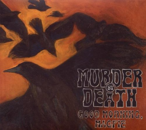 CD : Murder by Death - Good Morning, Magpie (Digipack Packaging)