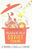 img - for Mastering the Art of Soviet Cooking: A Memoir of Food and Longing by Bremzen Anya Von (2013-09-17) Hardcover book / textbook / text book