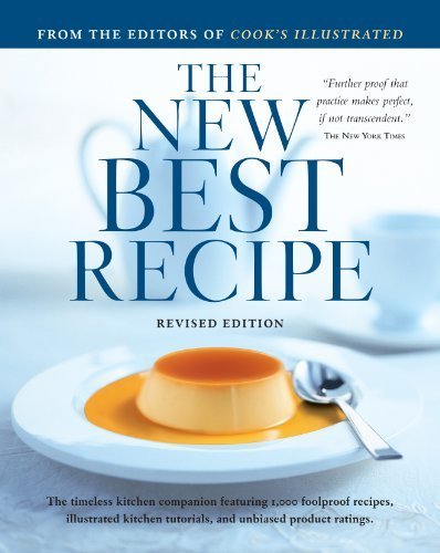The New Best Recipe: All-New Edition with 1,000 Recipes by Editors of Cook's Illustrated Magazine