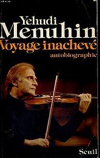 Voyage inacheve : autobiographie par Yehudi Menuhin