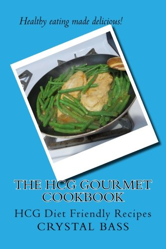 The HCG Gourmet Cookbook: HCG Diet Friendly Recipes by Crystal Bass