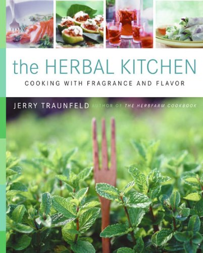 The Herbal Kitchen: Cooking with Fragrance and Flavor by Jerry Traunfeld